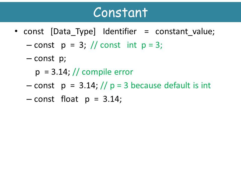Constant const [Data_Type] Identifier = constant_value;
